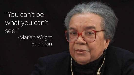 You can't be what you can't see - quote by Marian Wright Edelman